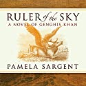 Ruler of the Sky: A Novel of Genghis Khan Audiobook by Pamela Sargent Narrated by Bernard Clark