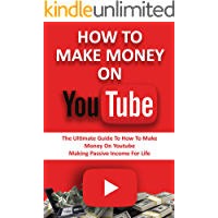 How To Make Money On YouTube: The Ultimate Guide to How to Make Money On YouTube Making Passive Income for Life