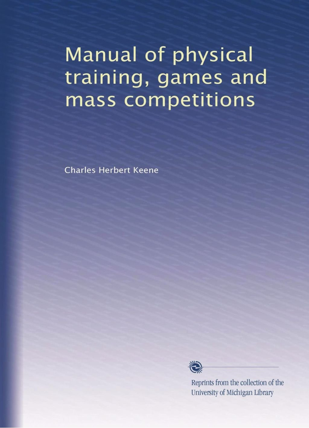 Manual of physical training, games and mass competitions: Charles Herbert  Keene: Amazon.com: Books