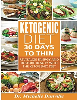 Ketogenic Diet: 30 Days to Thin: Revitalize energy and restore beauty with the Ketogenic diet.