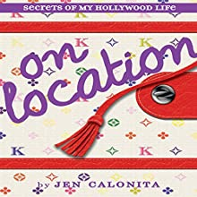 On Location: Secrets of My Hollywood Life Audiobook by Jen Calonita Narrated by Roxanne Hernandez