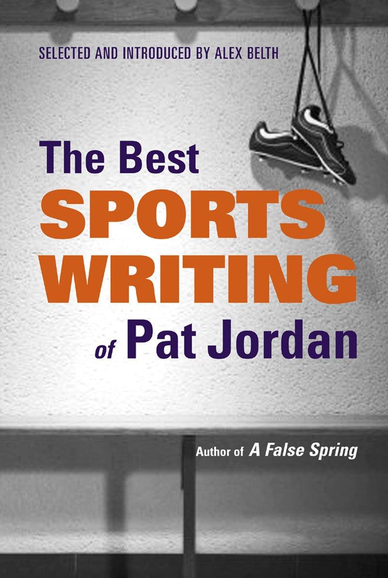 The Best Sports Writing of Pat Jordan: Pat Jordan, Alex Belth:  9780892553396: Amazon.com: Books