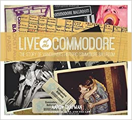 Book Live at the Commodore: The Story of Vancouver's Historic Commodore Ballroom