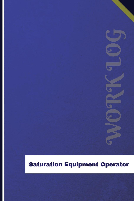 Saturation Equipment Operator Work Log: Work Journal, Work Diary, Log - 126 pages, 6 x 9 inches (Orange Logs/Work Log) ebook