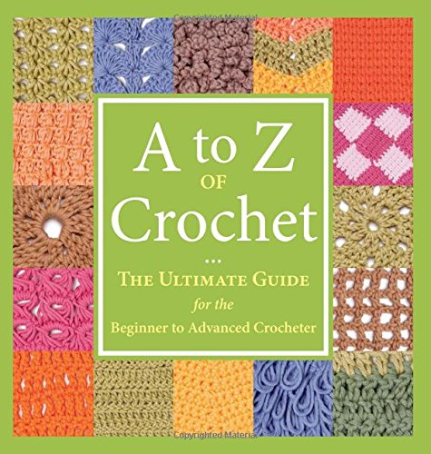 A to Z of Crochet: The Ultimate Guide for the Beginner to Advanced (Flowers Of Japan)