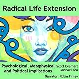 Radical Life Extension: Psychological, Metaphysical, and Political Implications