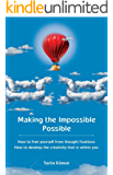 Making the Impossible Possible: How to free yourself from thought fixations & How to develop the creativity that is within you