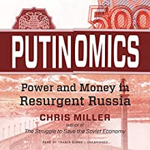 Putinomics: Money and Power in Resurgent Russia Audiobook by Chris Miller Narrated by Traber Burns