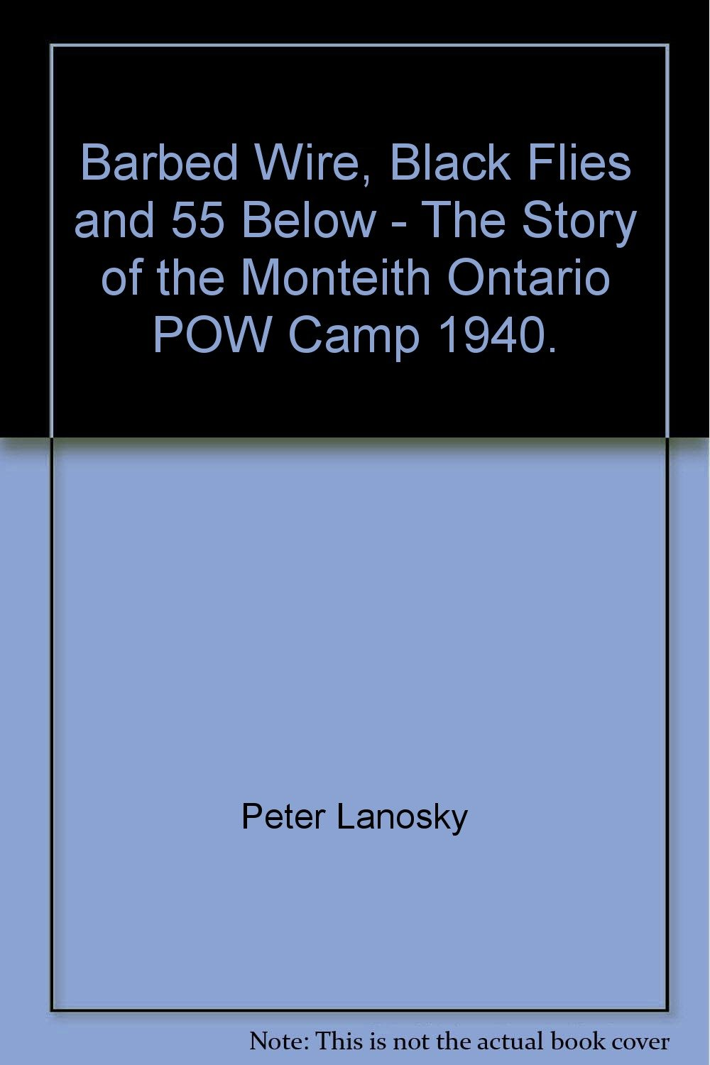 Barbed Wire, Black Flies and 55 Below - The Story of the
