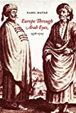 Europe Through Arab Eyes, 1578-1727, Matar, Nabil, 0231512082