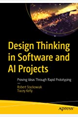 Design Thinking in Software and AI Projects: Proving Ideas Through Rapid Prototyping Kindle Edition