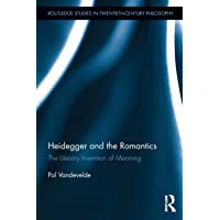 Heidegger and the Romantics: The Literary Invention of