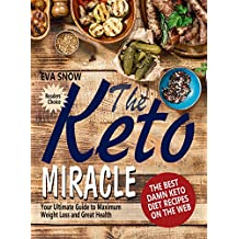 The Keto Miracle: The Best Damn Keto Recipes on the Web: Your Guide to Weight Loss (Keto Diet for Beginners, Keto Meal Plan, Ketogenic Guide Book, Ketosis Cookbook, Ketogenic diet, Keto Living)
