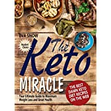 The Keto Miracle: The Best Damn Keto Recipes on the Web: Your Guide to Weight Loss and Great Health (Keto Diet for Beginners, Keto Meal Plan, Ketogenic Guide Book, Ketosis Cookbook, Low Carb Diet)