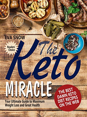 Complete Nutrition Energy Bar - The Keto Miracle: The Best Damn Keto Recipes on the Web: Your Guide to Weight Loss (Keto Diet for Beginners, Keto Meal Plan, Ketogenic Guide Book, Ketosis Cookbook, Ketogenic diet, Keto Living)