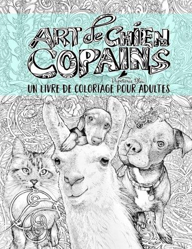 Art de chien: Copains: Un livre de coloriage pour adultes: Un cadeau unique avec des chiens, des chats, des lamas, des tortues, des koalas, des ... en pleine conscience) (French Edition)