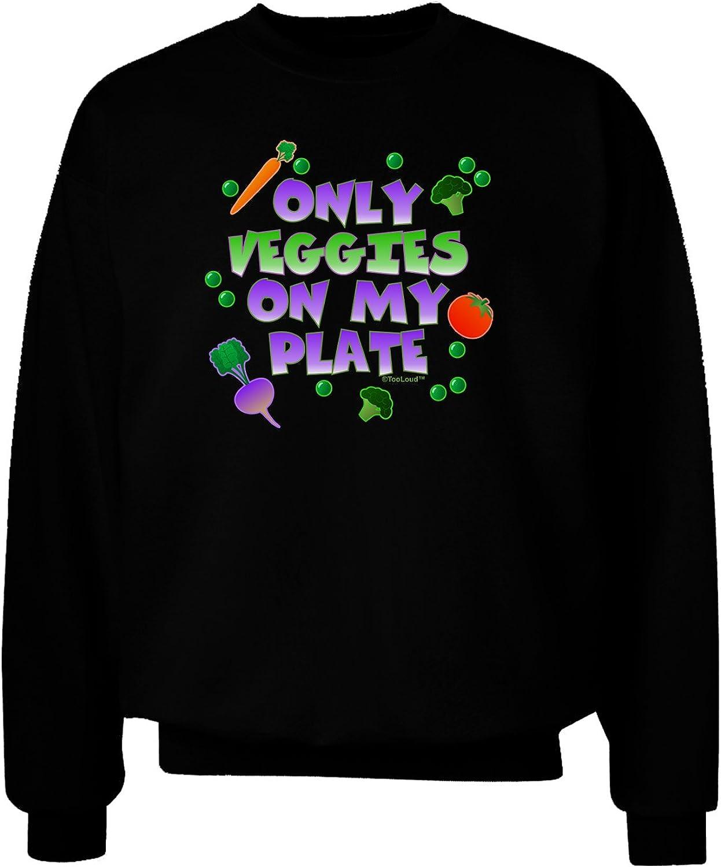 TooLoud Only Veggies On My Plate Adult Dark Sweatshirt