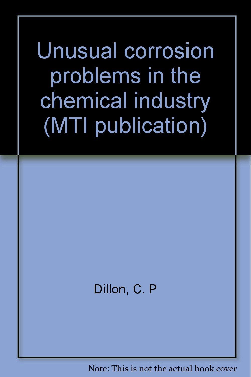 Unusual corrosion problems in the chemical industry (MTI publication)