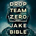 Drop Team Zero Audiobook by Jake Bible Narrated by Andrew B. Wehrlen