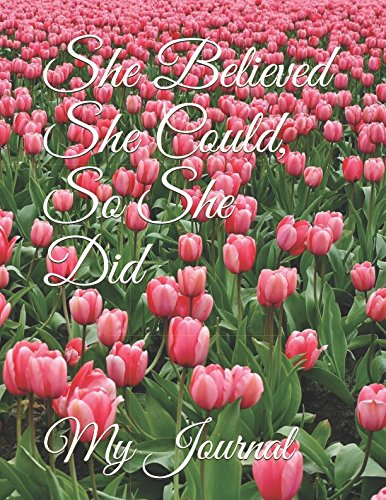 She Believed She Could, So She Did: Beautiful Tulip Field Cover Design Notebook/Journal For You