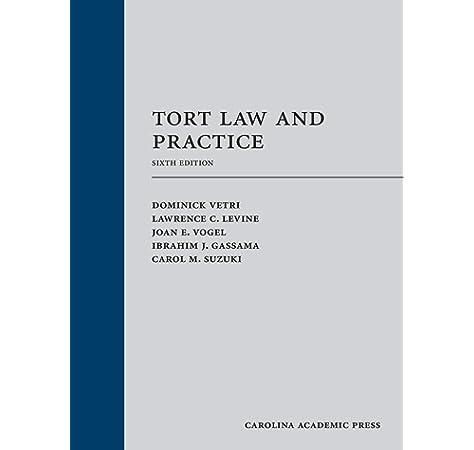 Tort Law And Practice Sixth Edition Dominick Vetri Lawrence C Levine Joan E Vogel Ibrahim J Gassama Carol M Suzuki 9781531018474 Amazon Com Books
