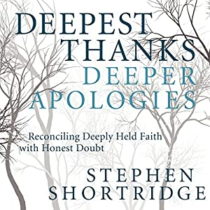 Deepest Thanks, Deeper Apologies Audiobook