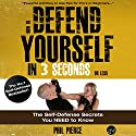How to Defend Yourself in 3 Seconds (or Less!): Self Defense Secrets You Need to Know! Audiobook by Phil Pierce Narrated by Rob Actis