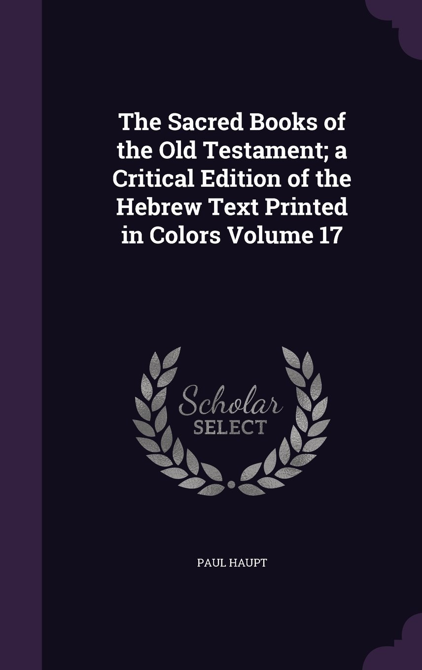 The Sacred Books of the Old Testament; A Critical Edition of the Hebrew Text Printed in Colors Volume 17 ebook