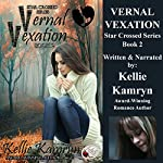 Vernal Vexation: Star Crossed Series, Book 2 | Kellie Kamryn