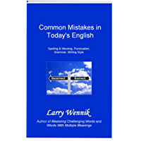 Common Mistakes in Today's English: Spelling & Wording, Punctuation, Grammar, Writing Style