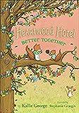 #3: Heartwood Hotel, Book 3 Better Together