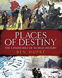 Places of Destiny: 50 Places Where History Was Made
