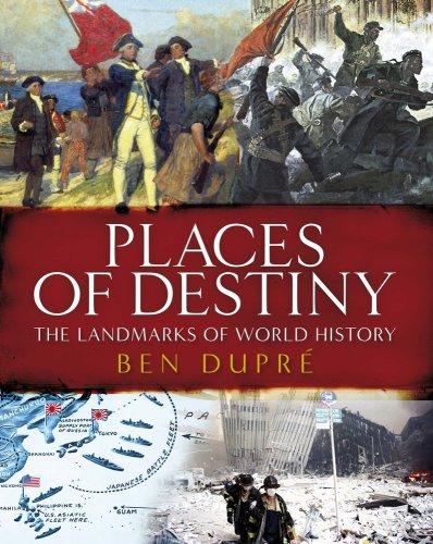 Places of Destiny: 50 Places Where History Was Made Ben Dupré