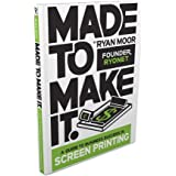 """""""Made To Make It: A Guide to Business Success in Screen Printing"""""""