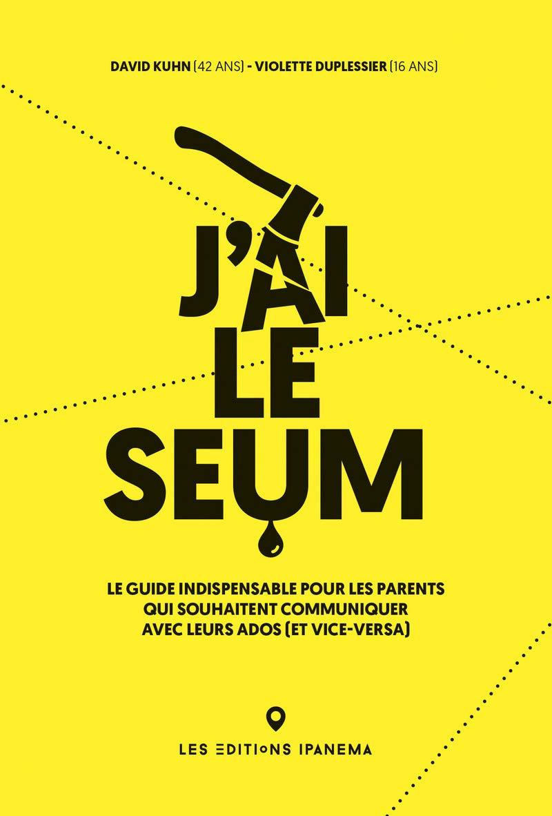 J Ai Le Seum Le Guide Indispensable Pour Les Parents Qui