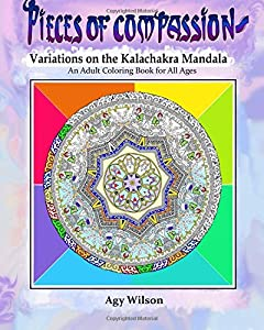 Pieces of Compassion —Variations of the Kalachakra Mandala: An Adult Coloring Book for All Ages