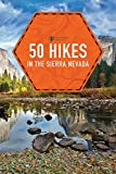 50 Hikes in the Sierra Nevada (2nd Edition)  (Explorer s 50 Hikes)
