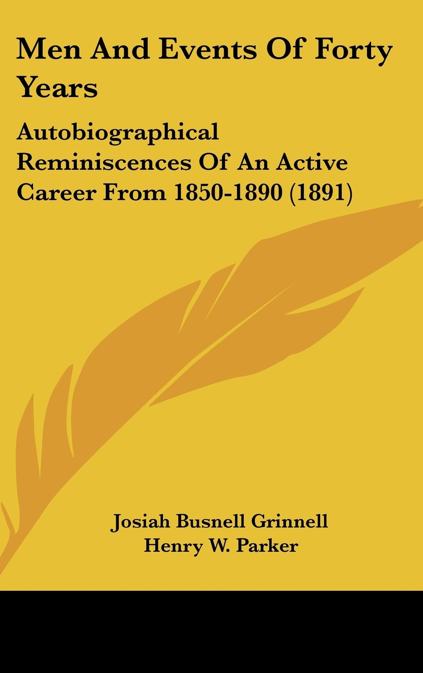 Men And Events Of Forty Years: Autobiographical Reminiscences Of An Active Career From 1850-1890 (1891) ebook