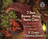 I Saw Mommy Biting Santa Claus: A Zombie Christmas Story