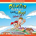 Disaster Bunnies Save the Day! (Kind Of) Audiobook by Dinah Capparucci Narrated by Tom Lawrence