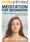 Meditation For Beginners: How to Meditate for Stress Relief, Happiness, Focus and Success in Everyday Life (Meditation, Mindfulness, How to Meditate, Meditation Relieve Anxiety, Happiness, Yoga)