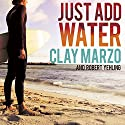 Just Add Water: A Surfing Savant's Journey With Asperger's Audiobook by Clay Marzo, Robert Yehling Narrated by Shaun Grindell
