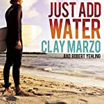 Just Add Water: A Surfing Savant's Journey With Asperger's | Clay Marzo,Robert Yehling