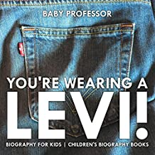 You're Wearing a Levi! Biography for Kids | Children's Biography Books