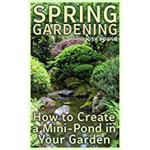 Spring Gardening: How to Create a Mini-Pond in Your Garden: (DIY Homestead, Gardening for Beginners, Farming)