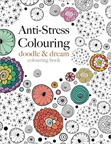 Anti Stress Colouring Doodle Dream A Beautiful Inspiring Calming Book Amazoncouk Christina Rose 9781910771167 Books