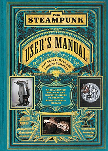 The Steampunk User's Manual: An Illustrated Practical and Whimsical Guide to Creating Retro-futurist Dreams 3