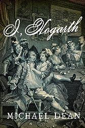 I, Hogarth: A Novel by Dean, Michael (2013)