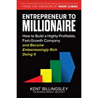 Entrepreneur to Millionaire: How to Build a Highly Profitable, Fast-Growth Company and Become Embarrassingly Rich Doing…
