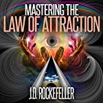 Mastering the Law of Attraction | J.D. Rockefeller